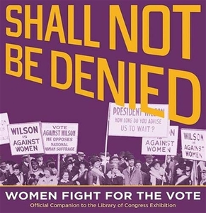 Shall Not Be Denied: Women Fight for the Vote [Paperback]